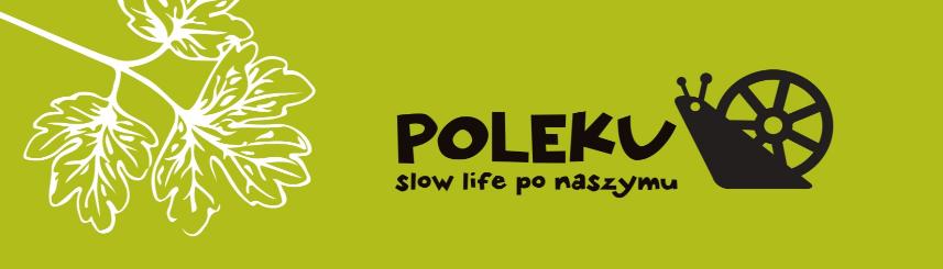 IV Edycja Festiwalu POLEKU slow life po naszymu już niebawem! Kliknięcie w obrazek spowoduje wyświetlenie jego powiększenia