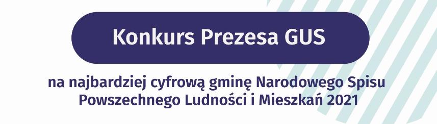 Grafika przedstawia informacje na temat ogólnopolskiego Konkursu Prezesa GUS na najbardziej cyfrową gminę Narodowego Spisu Powszechnego Ludności i Mieszkań 2021.